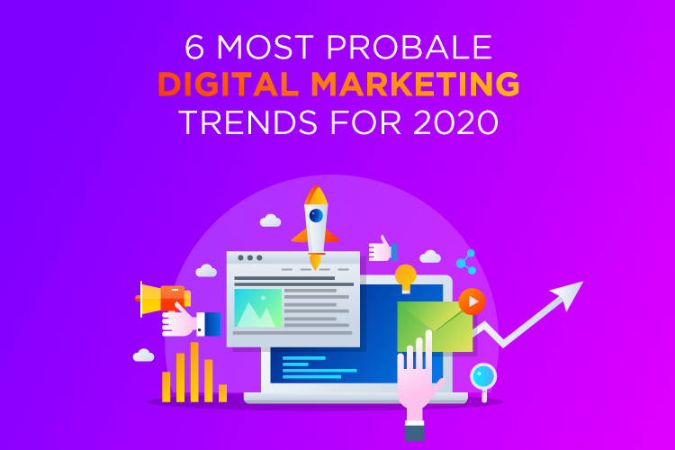 6 Most Probable Digital Marketing trends for 2020