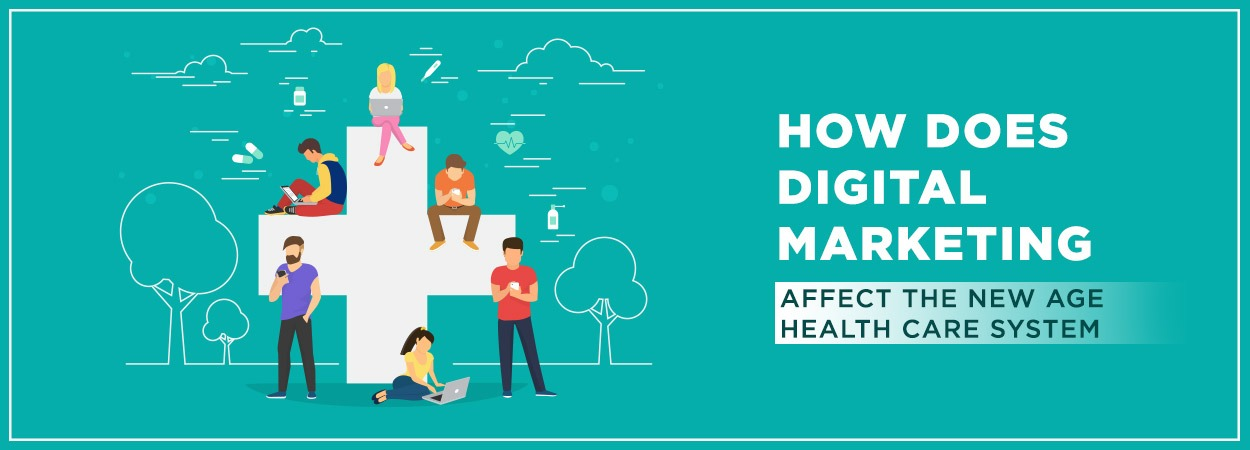 How does Digital Marketing affect the new age Health care system