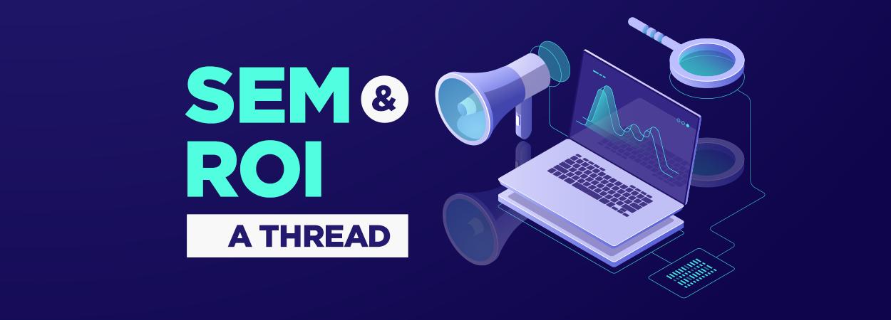 SEM and ROI : A Thread