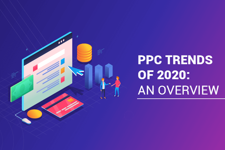 PPC trends of 2020: An Overview