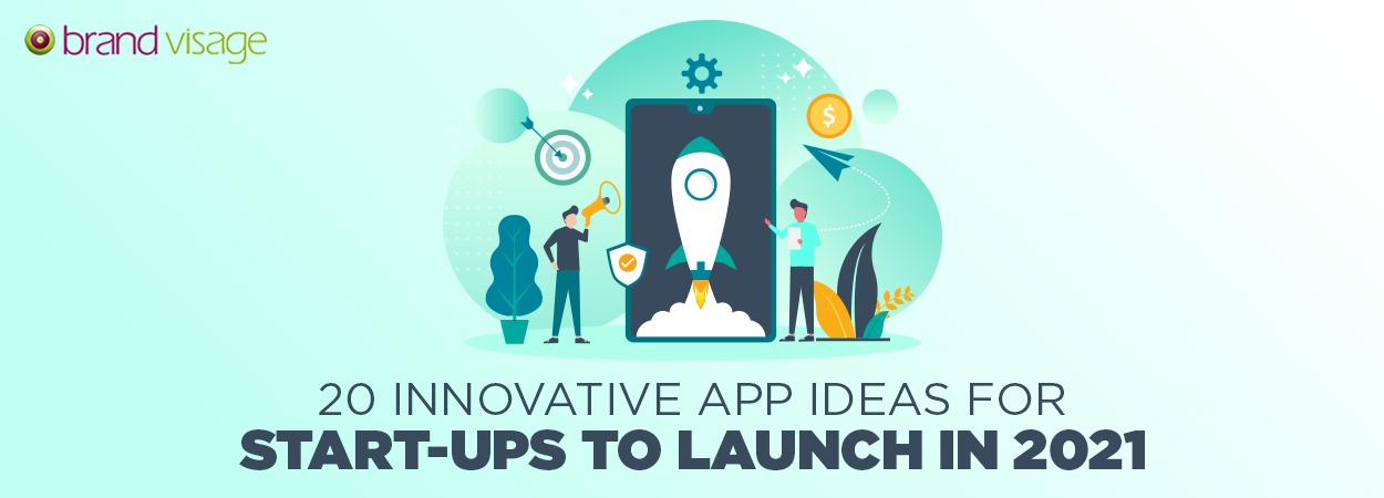 20 Innovative App Ideas for Start-Ups to Launch in 2021