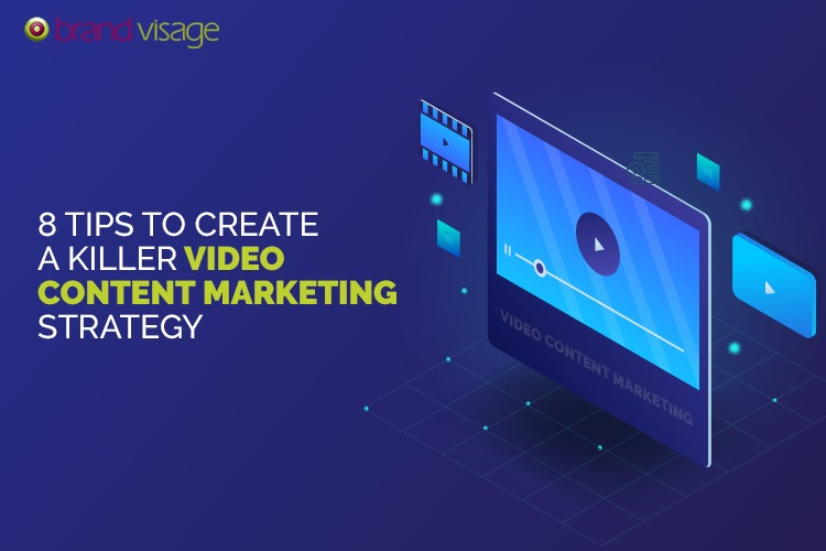 8 Tips to create a killer Video Content marketing strategy