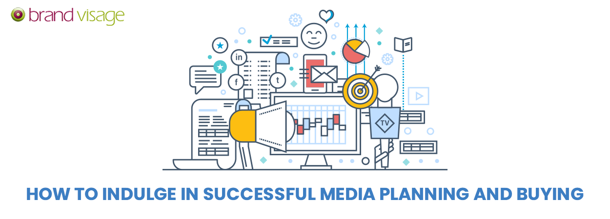 How to indulge in successful Media Planning and Buying?