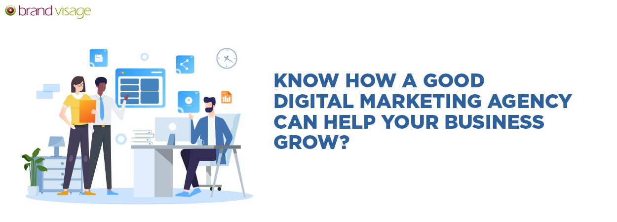 Know How a good digital marketing agency help your business grow?