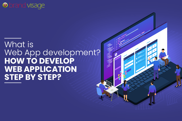 What is Web App development? How to develop Web Application Step By Step?