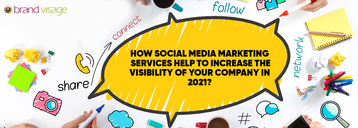 How social media marketing services help to increase the visibility of your company in 2021?