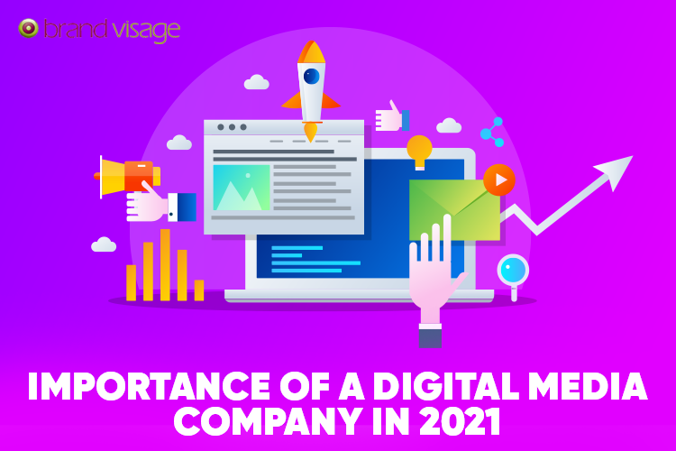 Importance of a Digital Media Company in 2021