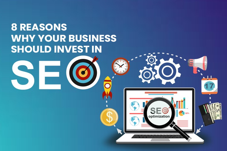 8 Reasons Why Your Business Should Invest In SEO!