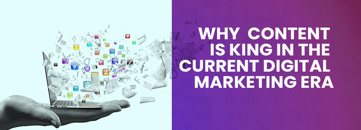 Why Content is King in The Current Digital Marketing Era?