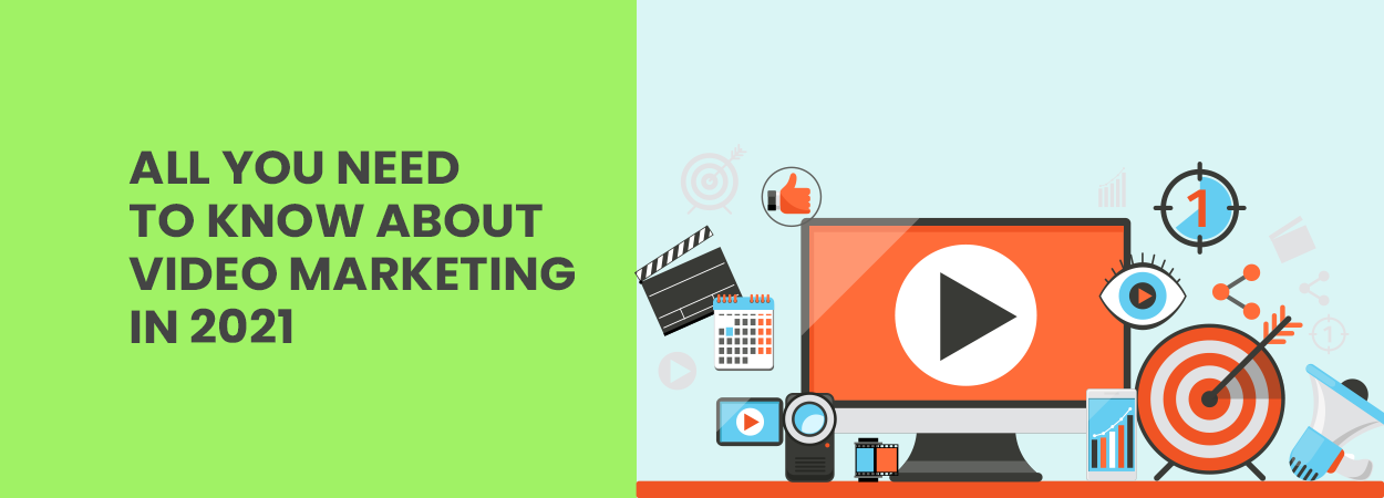 All you need to know about Video Marketing in 2021