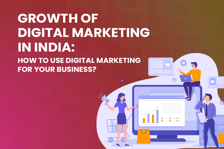 Growth of Digital Marketing in India: How To Use Digital Marketing For Your Business?